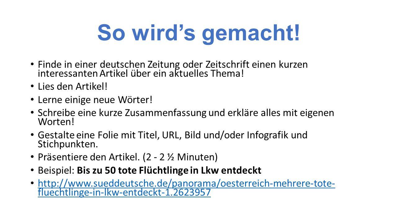 So wird's gemacht! Finde in einer deutschen Zeitung oder Zeitschrift einen kurzen interessanten Artikel über ein aktuelles Thema!