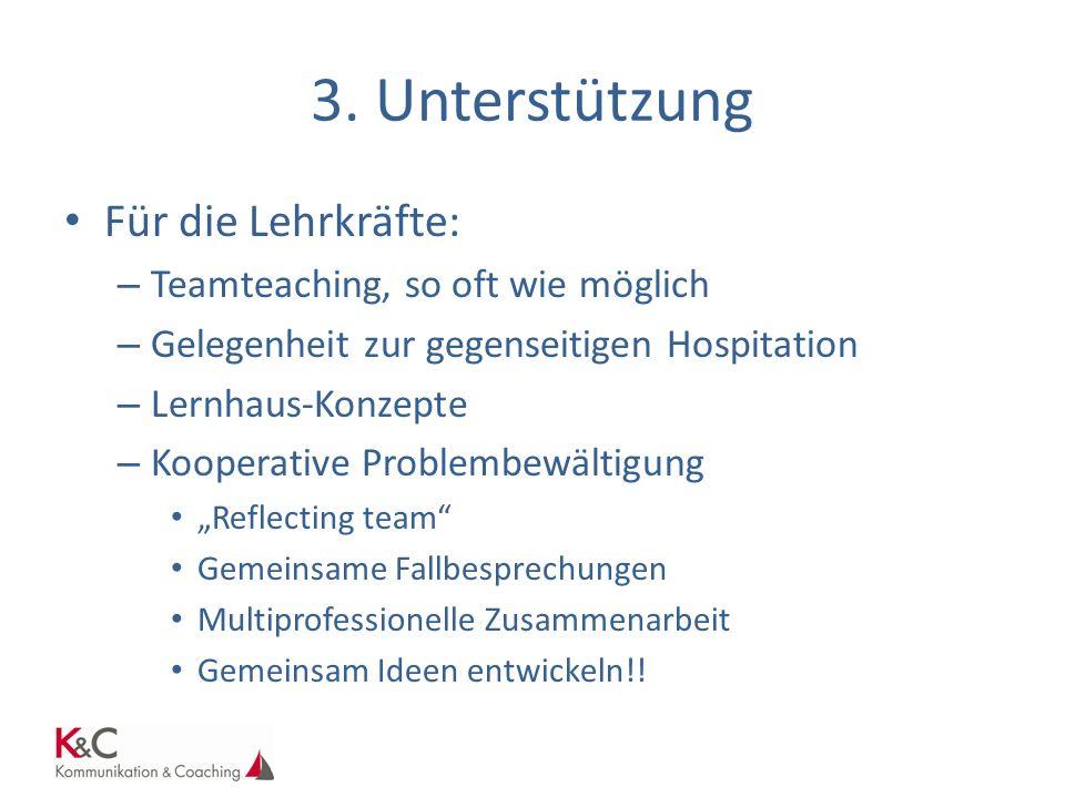 3. Unterstützung Für die Lehrkräfte: Teamteaching, so oft wie möglich