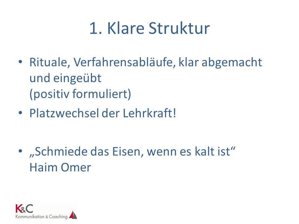 1. Klare Struktur Rituale, Verfahrensabläufe, klar abgemacht und eingeübt (positiv formuliert) Platzwechsel der Lehrkraft!