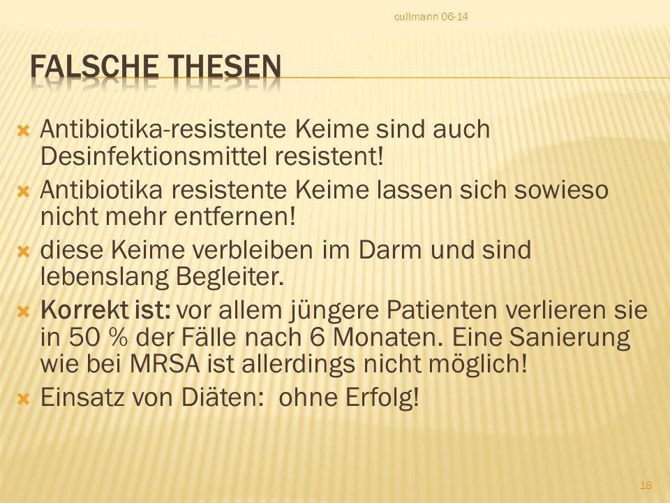 cullmann 06-14 Falsche Thesen. Antibiotika-resistente Keime sind auch Desinfektionsmittel resistent!