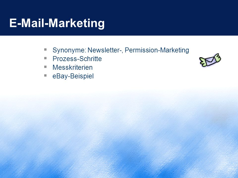 E-Mail-Marketing Synonyme: Newsletter-, Permission-Marketing