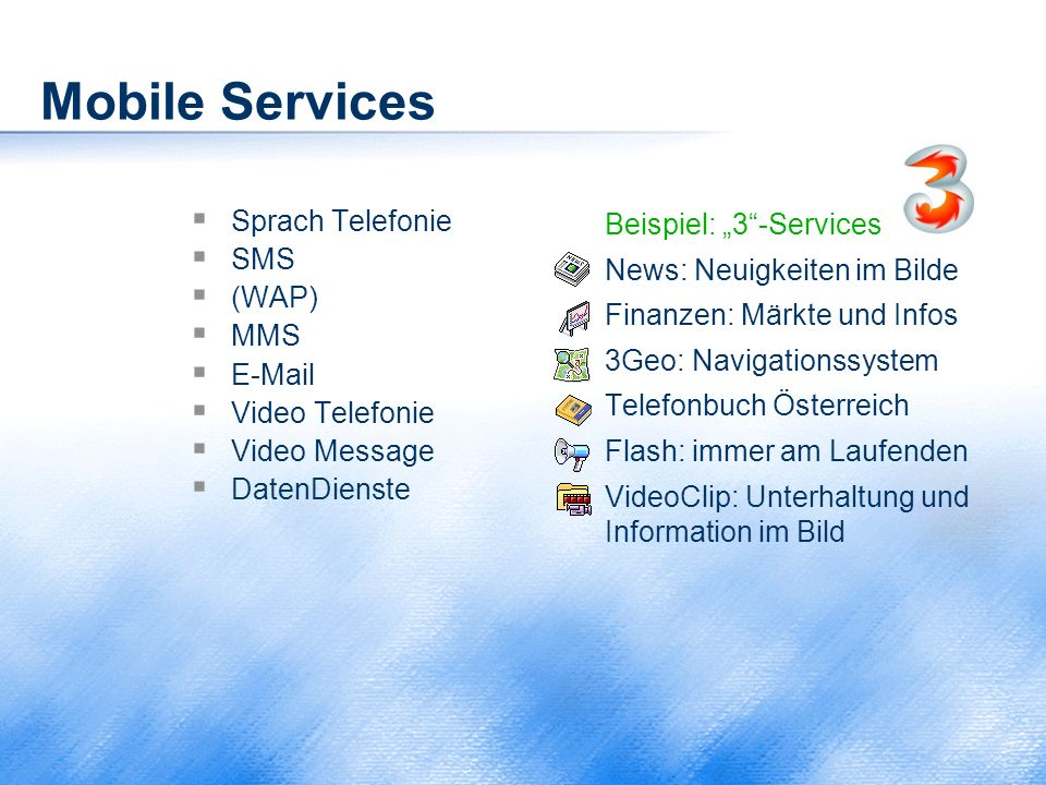 Mobile Services Sprach Telefonie SMS (WAP) MMS E-Mail Video Telefonie