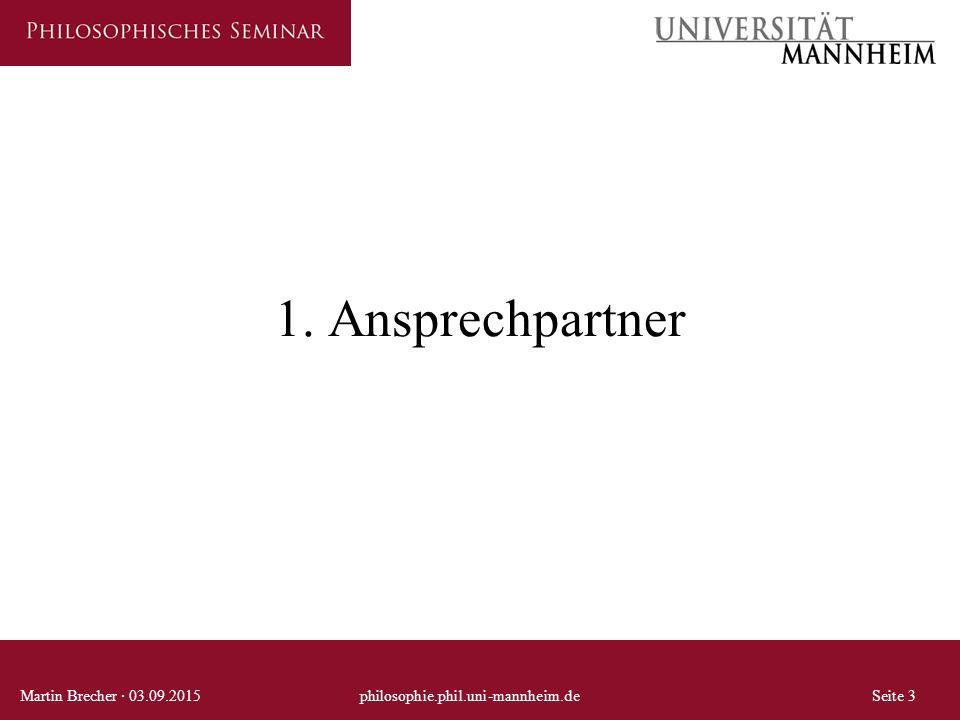 1. Ansprechpartner Martin Brecher · 03.09.2015 philosophie.phil.uni-mannheim.de Seite 3