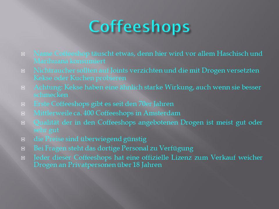 Coffeeshops Name Coffeeshop täuscht etwas, denn hier wird vor allem Haschisch und Marihuana konsumiert.