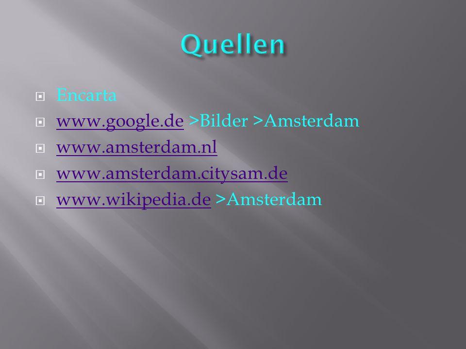 Quellen Encarta www.google.de >Bilder >Amsterdam