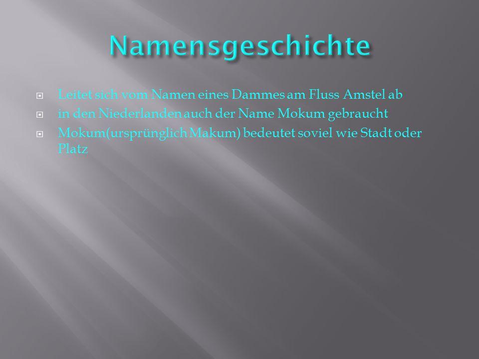 Namensgeschichte Leitet sich vom Namen eines Dammes am Fluss Amstel ab