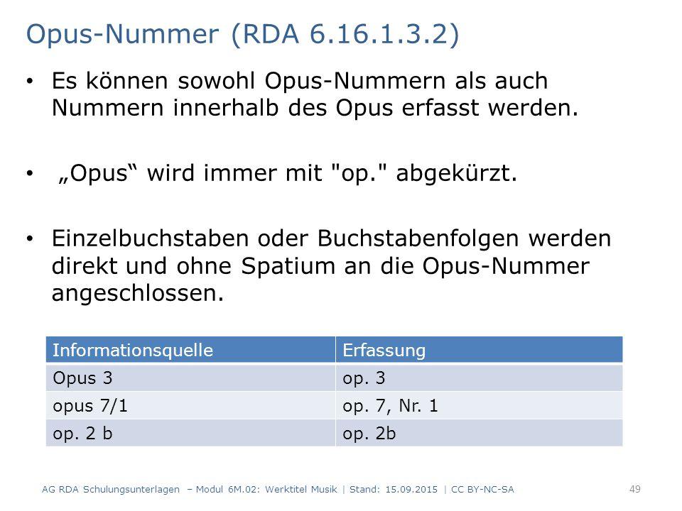 Opus-Nummer (RDA 6.16.1.3.2) Es können sowohl Opus-Nummern als auch Nummern innerhalb des Opus erfasst werden.