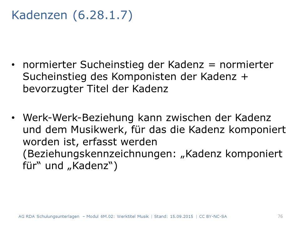 Kadenzen (6.28.1.7) normierter Sucheinstieg der Kadenz = normierter Sucheinstieg des Komponisten der Kadenz + bevorzugter Titel der Kadenz.