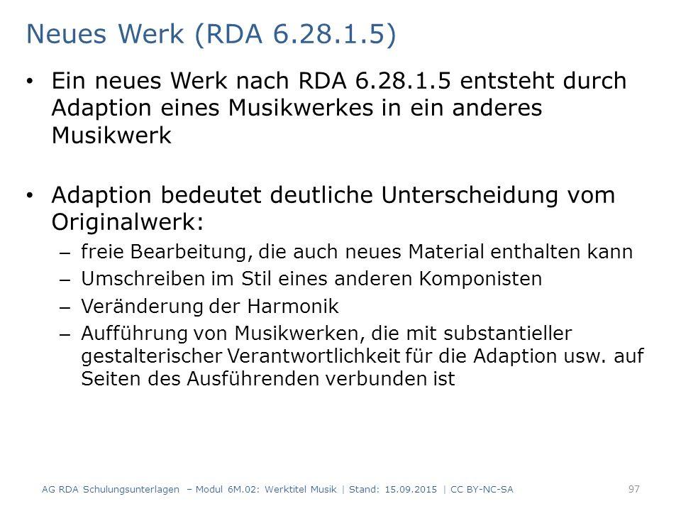 Neues Werk (RDA 6.28.1.5) Ein neues Werk nach RDA 6.28.1.5 entsteht durch Adaption eines Musikwerkes in ein anderes Musikwerk.