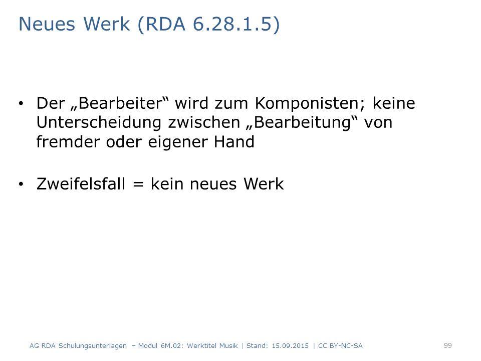 """Neues Werk (RDA 6.28.1.5) Der """"Bearbeiter wird zum Komponisten; keine Unterscheidung zwischen """"Bearbeitung von fremder oder eigener Hand."""
