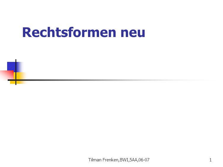 Rechtsformen neu Tilman Frenken,BWI,5AA,06-07