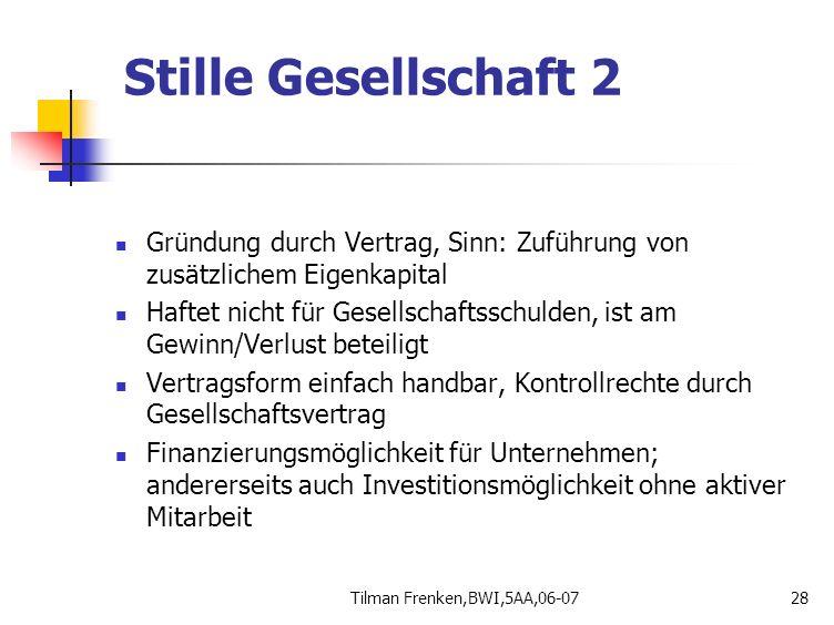 Stille Gesellschaft 2 Gründung durch Vertrag, Sinn: Zuführung von zusätzlichem Eigenkapital.