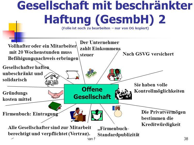 Gesellschaft mit beschränkter Haftung (GesmbH) 2 (Folie ist noch zu bearbeiten – nur von OG kopiert)