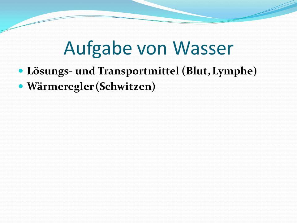 Aufgabe von Wasser Lösungs- und Transportmittel (Blut, Lymphe)