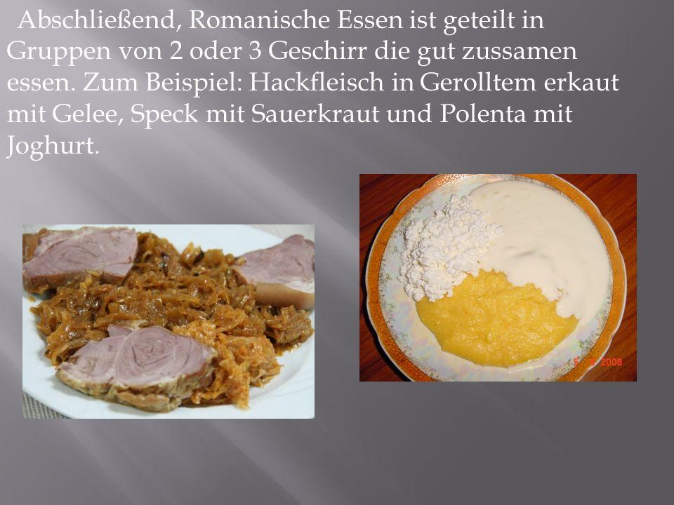Abschließend, Romanische Essen ist geteilt in Gruppen von 2 oder 3 Geschirr die gut zussamen essen.