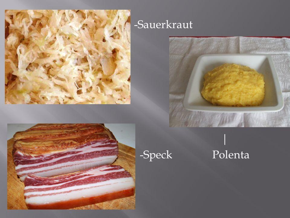 -Sauerkraut | -Speck Polenta