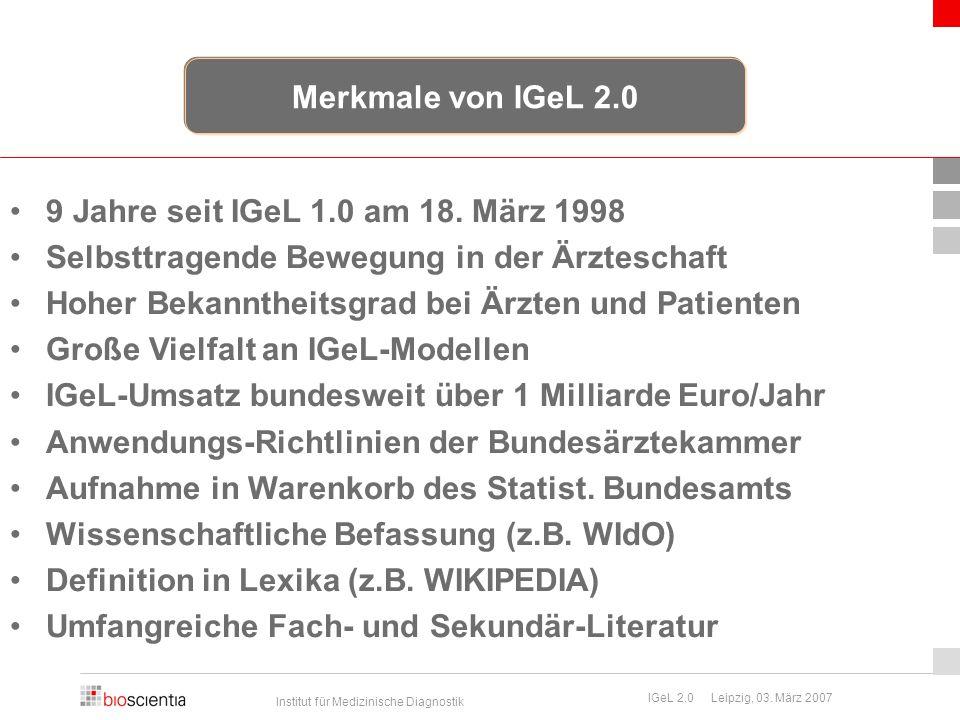 Merkmale von IGeL 2.0 9 Jahre seit IGeL 1.0 am 18. März 1998. Selbsttragende Bewegung in der Ärzteschaft.