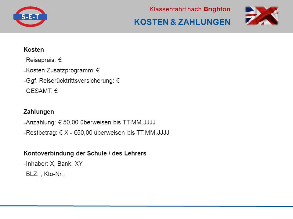 Kosten & Zahlungen Kosten Reisepreis: € Kosten Zusatzprogramm: €