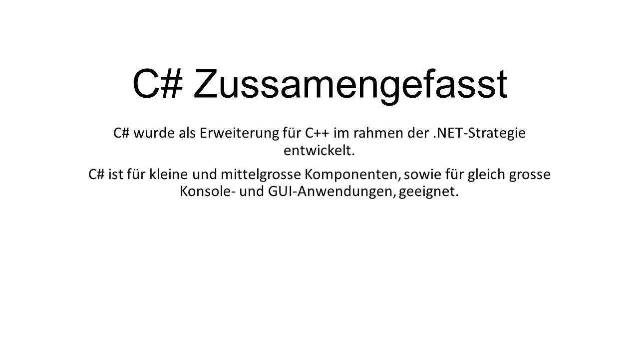 C# Zussamengefasst C# wurde als Erweiterung für C++ im rahmen der .NET-Strategie entwickelt.