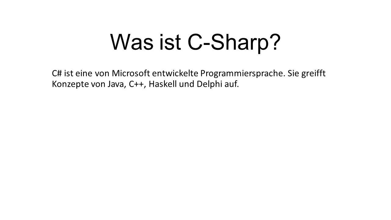 Was ist C-Sharp. C# ist eine von Microsoft entwickelte Programmiersprache.