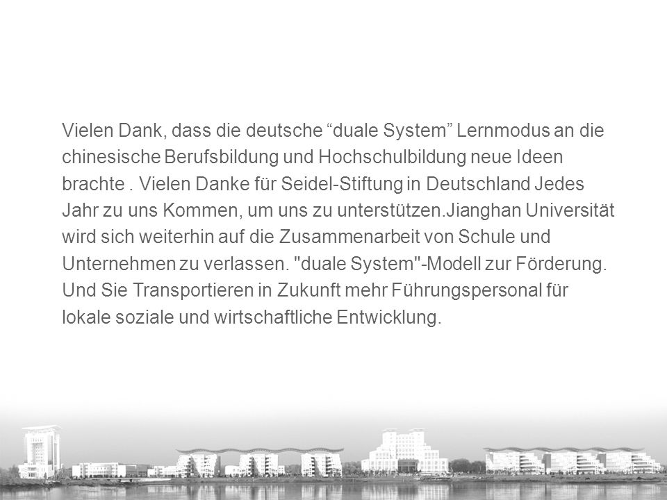 Vielen Dank, dass die deutsche duale System Lernmodus an die chinesische Berufsbildung und Hochschulbildung neue Ideen brachte .