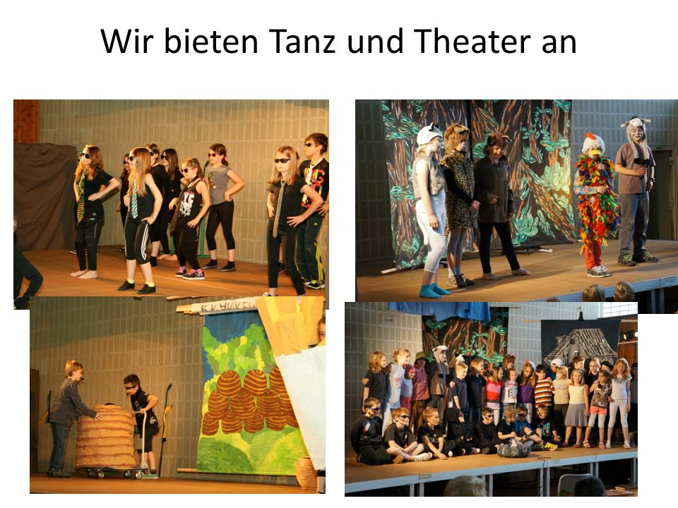 Wir bieten Tanz und Theater an