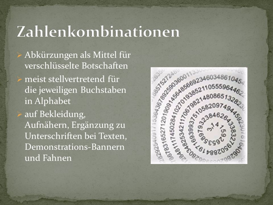 Zahlenkombinationen Abkürzungen als Mittel für verschlüsselte Botschaften. meist stellvertretend für die jeweiligen Buchstaben in Alphabet.