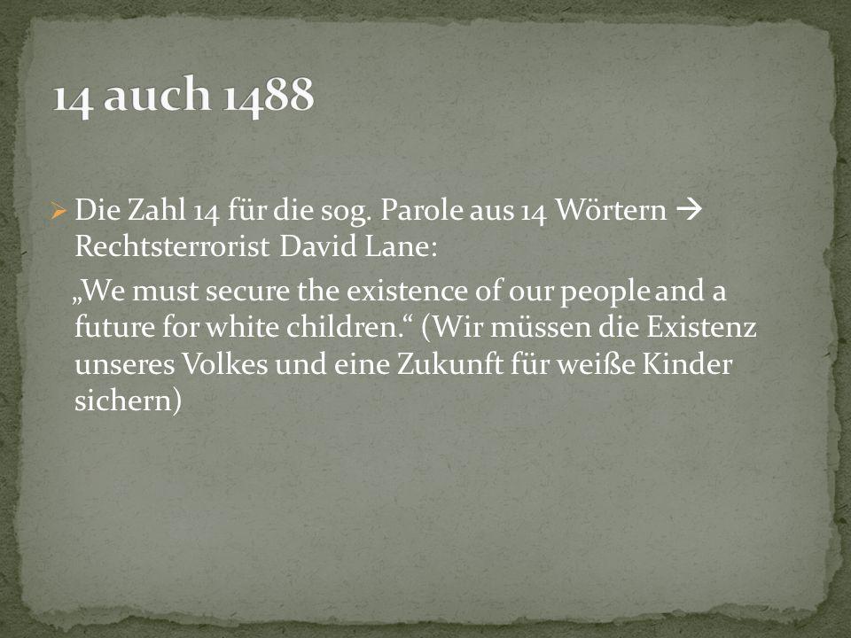 14 auch 1488 Die Zahl 14 für die sog. Parole aus 14 Wörtern  Rechtsterrorist David Lane: