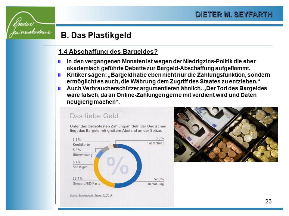 B. Das Plastikgeld DIETER M. SEYFARTH 1.4 Abschaffung des Bargeldes