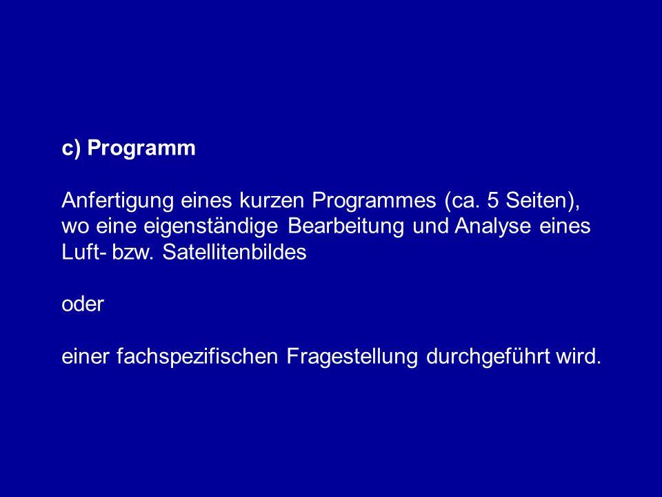 c) Programm Anfertigung eines kurzen Programmes (ca. 5 Seiten), wo eine eigenständige Bearbeitung und Analyse eines Luft- bzw. Satellitenbildes.