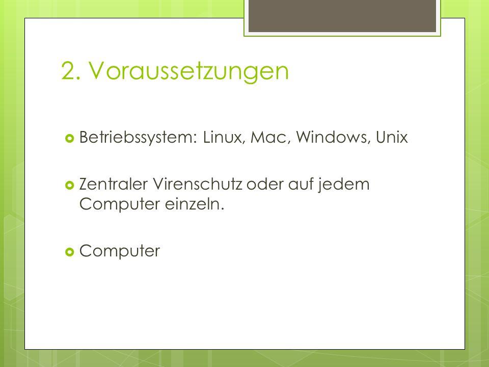 2. Voraussetzungen Betriebssystem: Linux, Mac, Windows, Unix