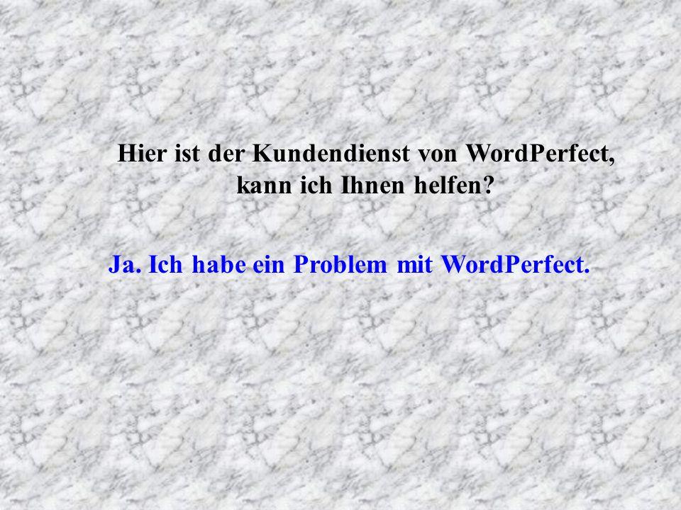 Hier ist der Kundendienst von WordPerfect, kann ich Ihnen helfen