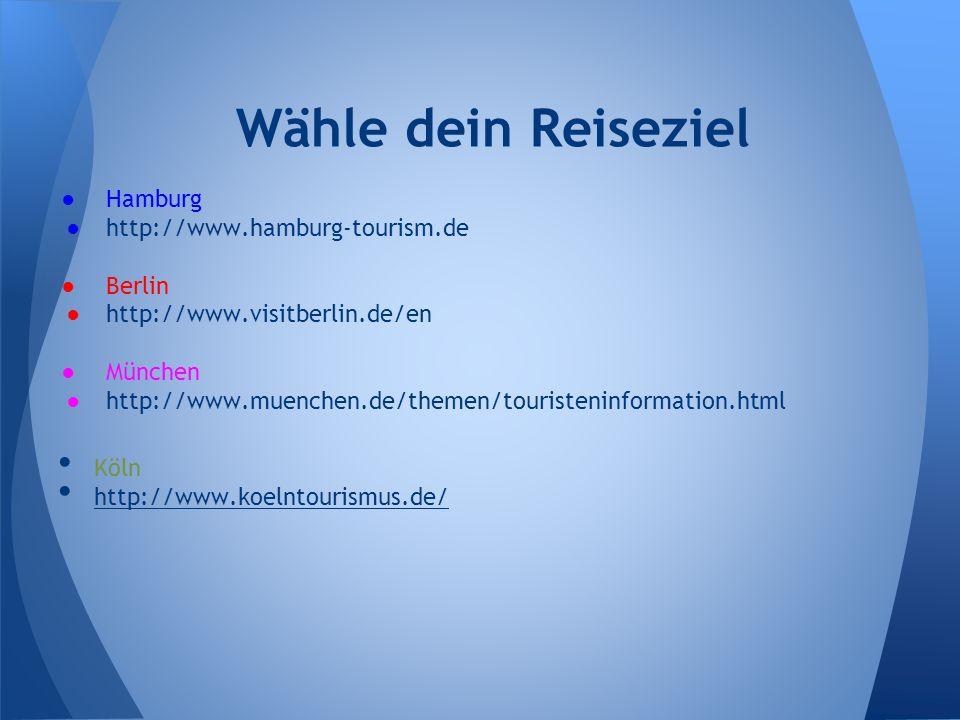 Wähle dein Reiseziel Hamburg http://www.hamburg-tourism.de Berlin