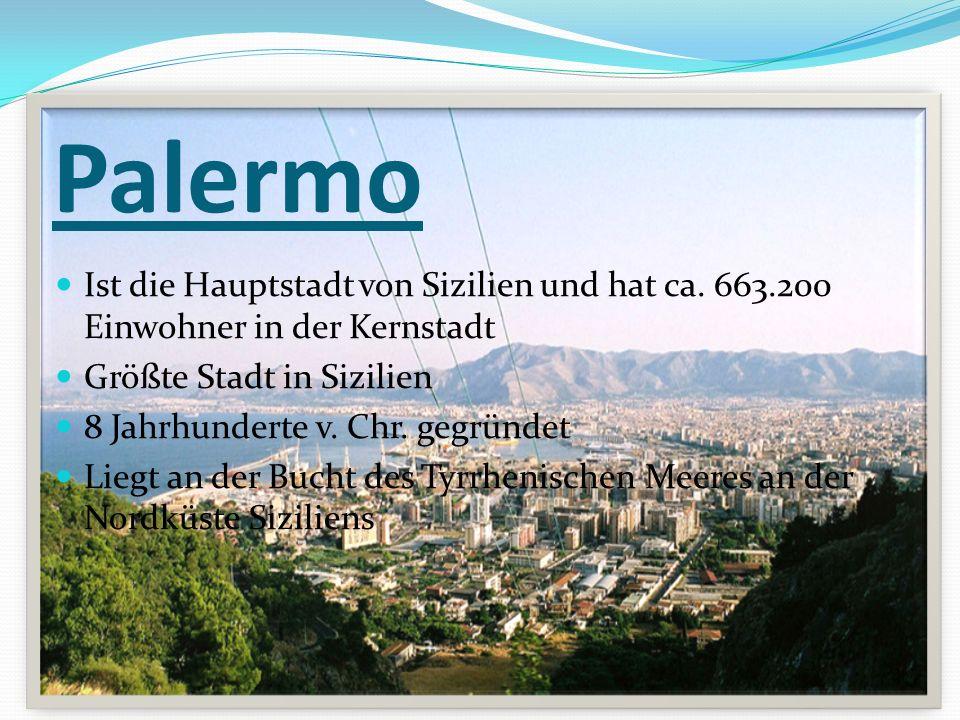 Palermo Ist die Hauptstadt von Sizilien und hat ca. 663.200 Einwohner in der Kernstadt. Größte Stadt in Sizilien.