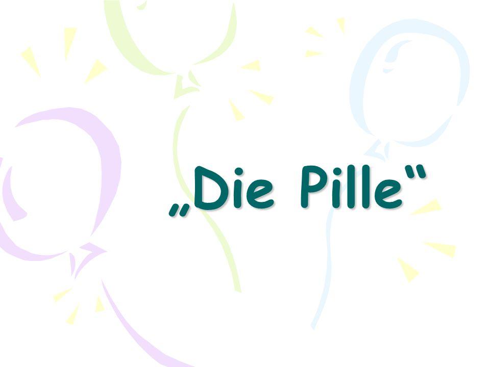 """""""Die Pille"""