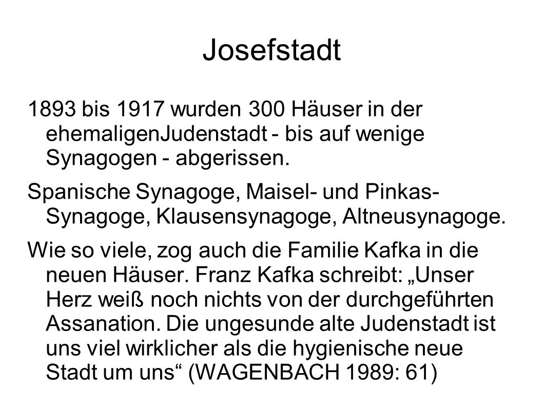 Josefstadt 1893 bis 1917 wurden 300 Häuser in der ehemaligenJudenstadt - bis auf wenige Synagogen - abgerissen.