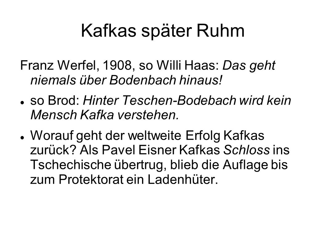 Kafkas später Ruhm Franz Werfel, 1908, so Willi Haas: Das geht niemals über Bodenbach hinaus!