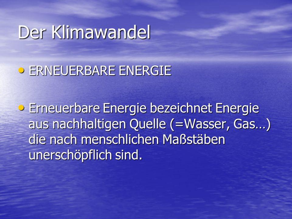 Der Klimawandel ERNEUERBARE ENERGIE