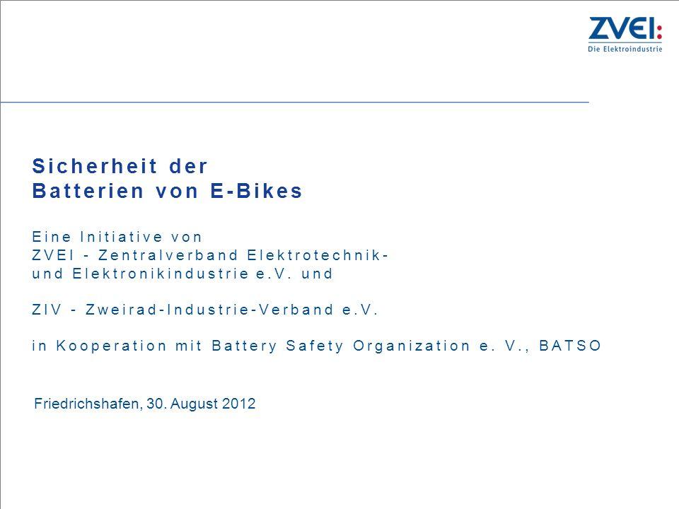 Sicherheit der Batterien von E-Bikes Eine Initiative von ZVEI - Zentralverband Elektrotechnik- und Elektronikindustrie e.V. und ZIV - Zweirad-Industrie-Verband e.V. in Kooperation mit Battery Safety Organization e. V., BATSO