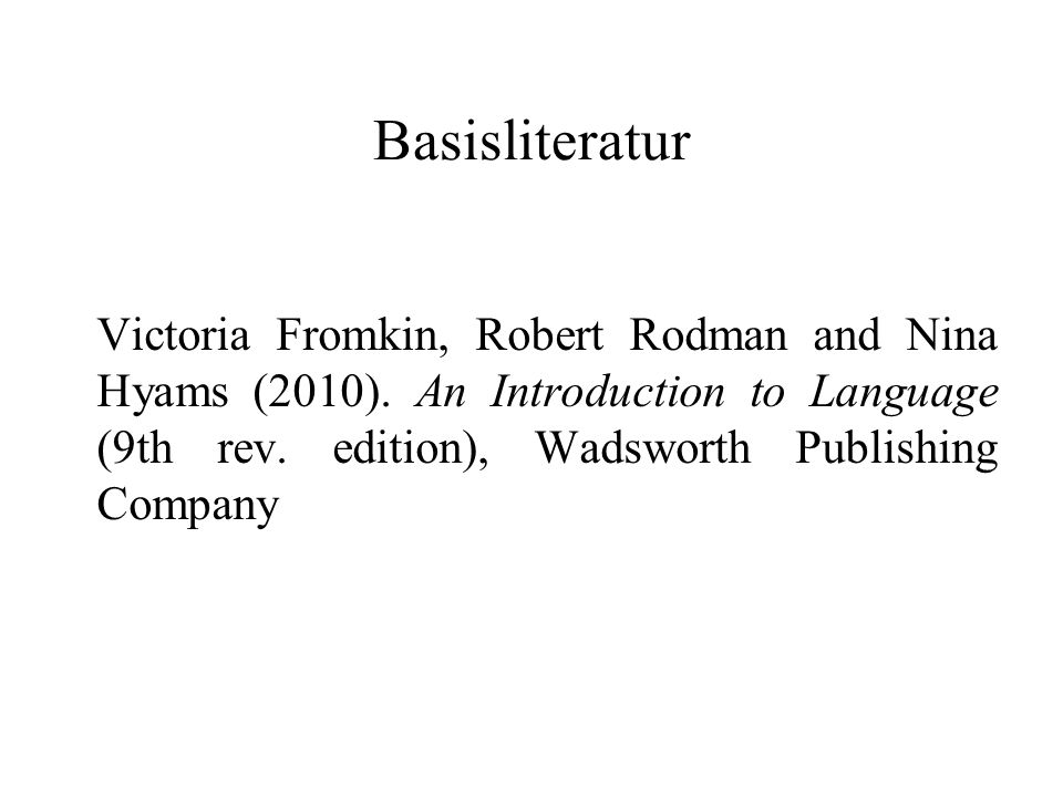 Basisliteratur Victoria Fromkin, Robert Rodman and Nina Hyams (2010).