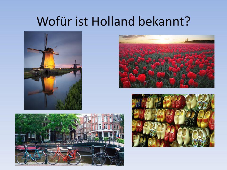 Wofür ist Holland bekannt