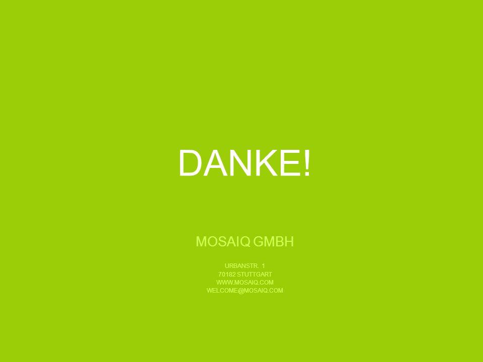 DANKE! MOSAIQ GMBH URBANSTR. 1 70182 STUTTGART WWW.MOSAIQ.COM