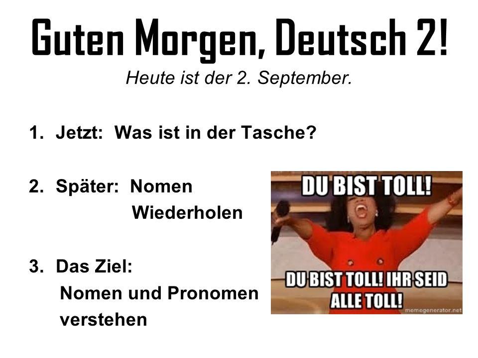 Guten Morgen, Deutsch 2! Heute ist der 2. September.