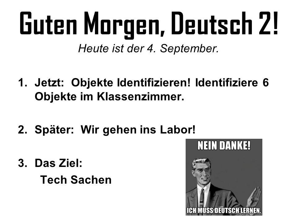 Guten Morgen, Deutsch 2! Heute ist der 4. September.