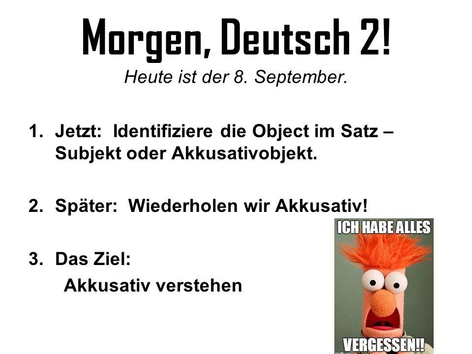 Morgen, Deutsch 2! Heute ist der 8. September.
