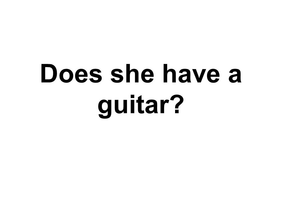 Does she have a guitar