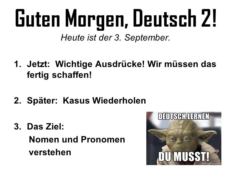 Guten Morgen, Deutsch 2! Heute ist der 3. September.