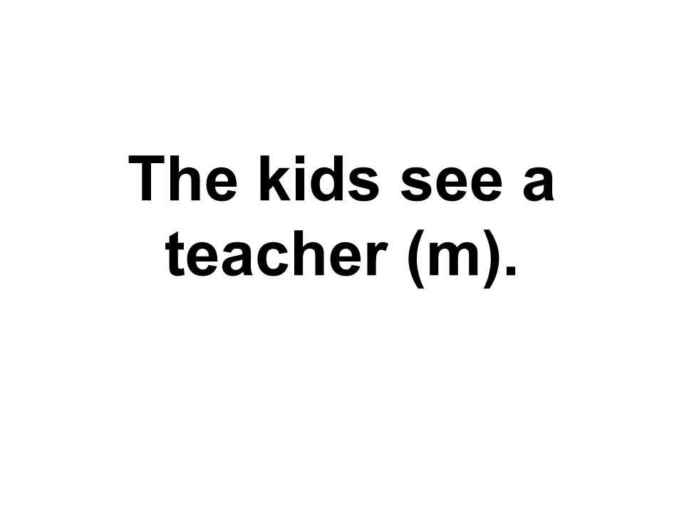 The kids see a teacher (m).