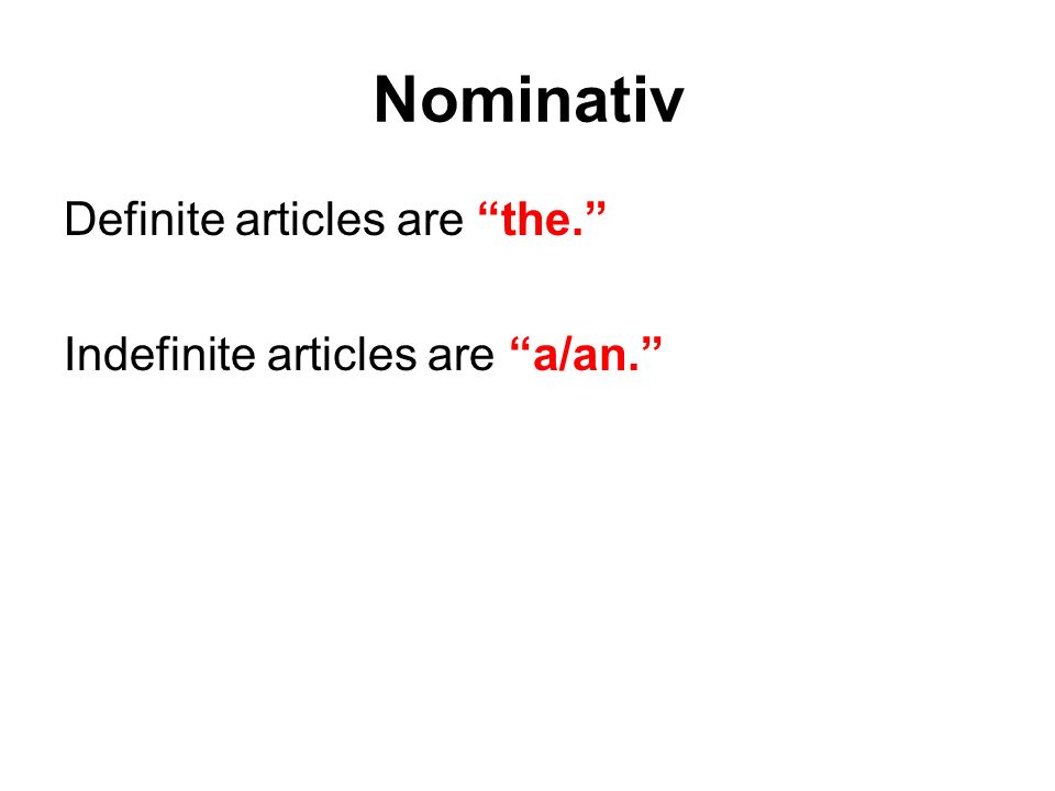 Nominativ Definite articles are the. Indefinite articles are a/an.