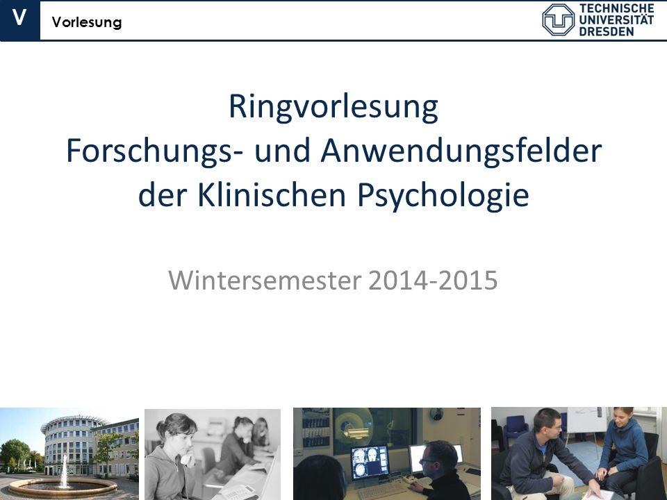 V Vorlesung. Ringvorlesung Forschungs- und Anwendungsfelder der Klinischen Psychologie.